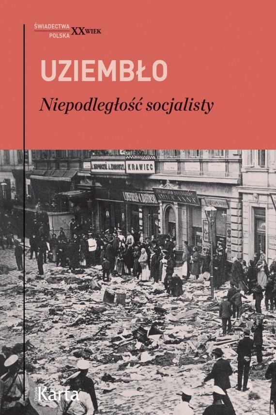 okładka Niepodległość socjalisty. Ebook | EPUB, MOBI | Adam Uziembło