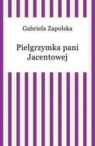 okładka Pielgrzymka pani Jacentowej. Ebook | Gabriela Zapolska