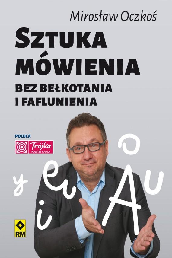 okładka Sztuka mówienia bez bełkotania i faflunienia. Ebook | EPUB, MOBI | Mirosław Oczkoś