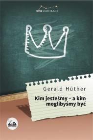 okładka Kim jesteśmy - a kim moglibyśmy być, Ebook   Gerald  Huther