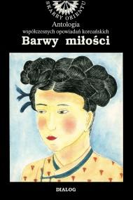 okładka Barwy miłości. Antologia współczesnych opowiadań koreańskich. Ebook | EPUB,MOBI | Opracowanie zbiorowe