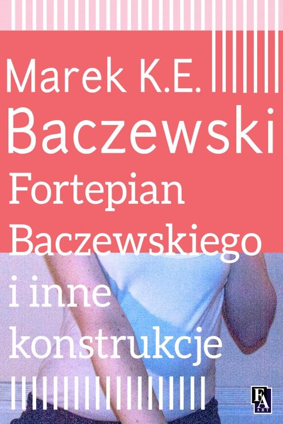 okładka Fortepian Baczewskiego i inne konstrukcjeebook   EPUB, MOBI   Marek K.E. Baczewski