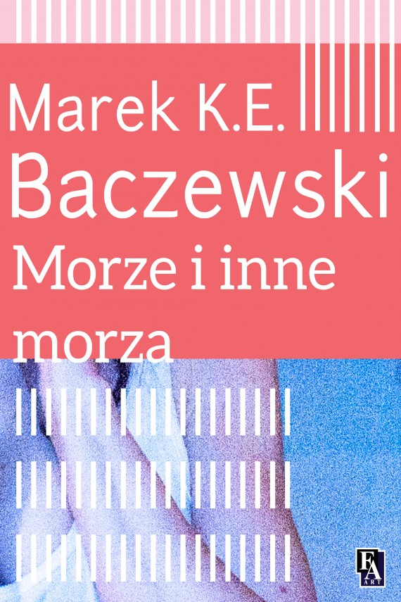 okładka Morze i inne morzaebook | EPUB, MOBI | Marek K.E. Baczewski