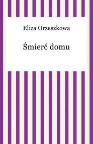 okładka Śmierć domu, Ebook | Eliza Orzeszkowa
