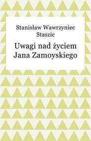okładka Uwagi nad życiem Jana Zamoyskiego. Ebook   EPUB,MOBI   Stanisław Wawrzyniec Staszic