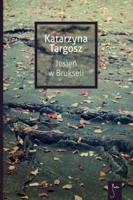 okładka Jesień w Brukseli. Ebook | EPUB,MOBI | Katarzyna  Targosz