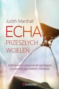 okładka Echa przeszłych wcieleń. Uzdrowienie i zrozumienie wynikające z poznania poprzednich inkarnacji, Ebook   Judith Marshall