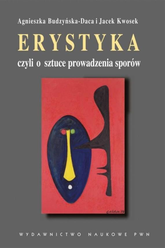 okładka Erystyka czyli o sztuce prowadzenia sporów. Ebook | EPUB, MOBI | Agnieszka  Budzyńska-Daca, Jacek  Kwosek