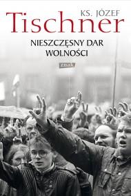 okładka Nieszczęsny dar wolności, Ebook | Ks. Józef Tischner