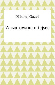 okładka Zaczarowane miejsce. Ebook | EPUB,MOBI | Mikołaj Gogol