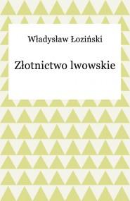 okładka Złotnictwo lwowskie. Ebook   EPUB,MOBI   Władysław Łoziński