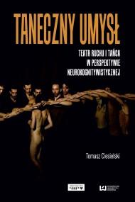 okładka Taneczny umysł. Teatr ruchu i tańca w perspektywie neurokognitywistycznej. Ebook | EPUB,MOBI | Tomasz Ciesielski