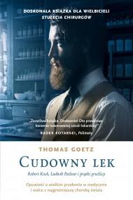 okładka Cudowny lek. Robert Koch, Ludwik Pasteur i prątki gruźlicy. Ebook   EPUB,MOBI   Thomas Goetz