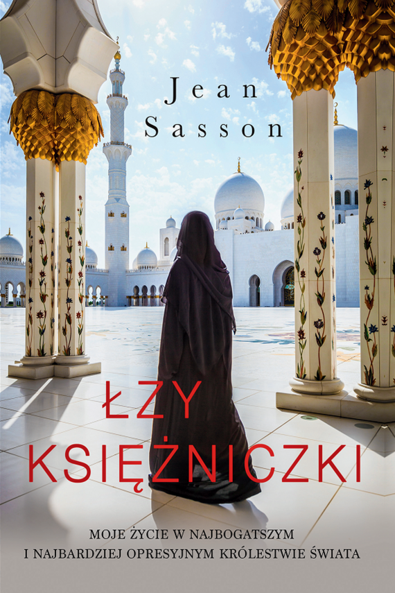 okładka Łzy księżniczki. Opowieść o życiu w najbogatszym i najbardziej opresyjnym królestwie świataebook | EPUB, MOBI | Jean Sasson