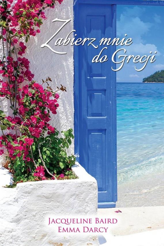 okładka Zabierz mnie do Grecji. Ebook | EPUB, MOBI | Emma Darcy, Jacqueline Baird