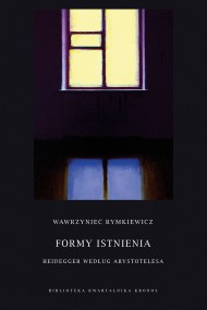 okładka Formy istnienia. Heidegger według Arystotelesa. Ebook | papier | Wawrzyniec  Rymkiewicz