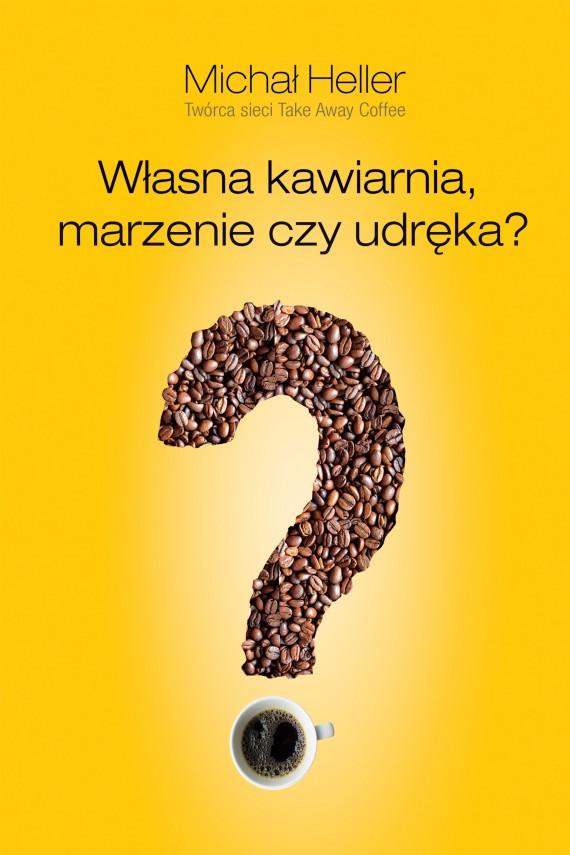 okładka Własna kawiarnia. Marzenie czy udręka?ebook | EPUB, MOBI | Michał Heller