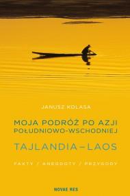 okładka Moja podróż po Azji Południowo-Wschodniej. Tajlandia - Laos. Fakty, anegdoty, przygody.. Ebook | papier | Janusz  Kolasa