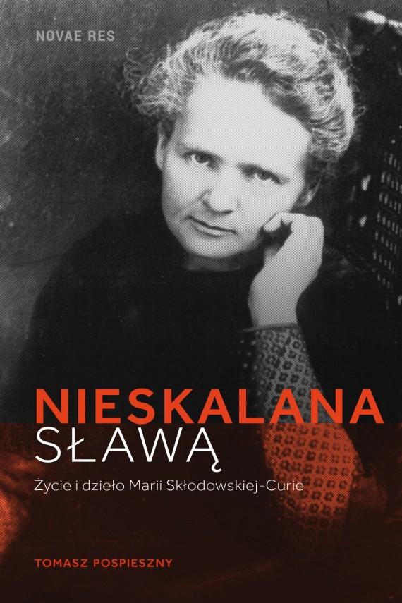okładka Nieskalana sławą. Życie i dzieło Marii Skłodowskiej-Curie. Ebook   EPUB, MOBI   Tomasz  Pospieszny