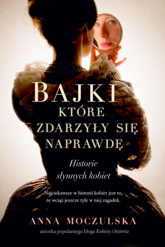 okładka Bajki, które zdarzyły się naprawdę. Historie słynnych kobietebook | EPUB, MOBI | Anna Moczulska