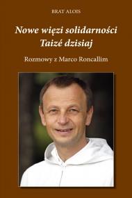 okładka Nowe więzi solidarności. Taizé dzisiaj. Rozmowy Marco Roncalliego z Bratem Aloisem. Ebook   EPUB,MOBI   Brat Alois