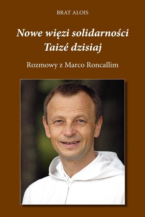 okładka Nowe więzi solidarności. Taizé dzisiaj. Rozmowy Marco Roncalliego z Bratem Aloisemebook | EPUB, MOBI | Brat Alois