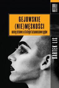 okładka Gejowskie (nie)męskości. Normy płciowe a strategie tożsamościowe gejów. Ebook | EPUB,MOBI | Bartek Lis