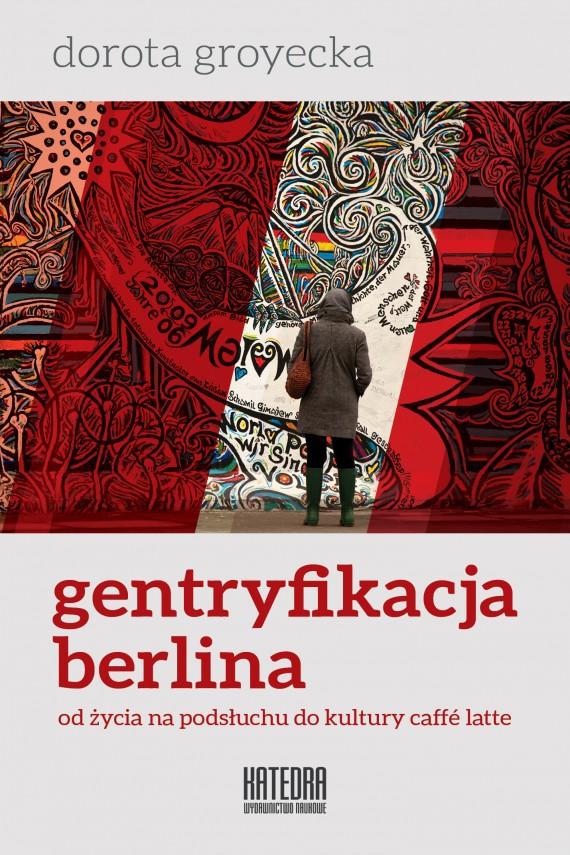 okładka Gentryfikacja Berlina. Od życia na podsłuchu do kultury caffé latte. Ebook | EPUB, MOBI | Dorota Groyecka