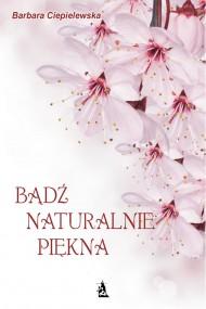 okładka Bądź naturalnie piękna. Ebook   EPUB,MOBI   Barbara Ciepielewska