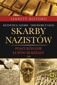 okładka Skarby nazistów. Poszukiwanie łupów Trzeciej Rzeszy, Ebook | Kenneth D. Alford, Theodore P. Savas