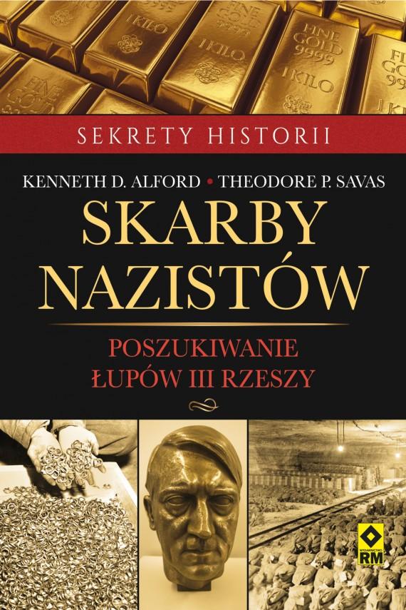 okładka Skarby nazistów. Poszukiwanie łupów Trzeciej Rzeszy. Ebook | EPUB, MOBI | Kenneth D. Alford, Theodore P. Savas