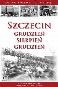 okładka Szczecin – Grudzień. Sierpień. Grudzień. Ebook   EPUB,MOBI   Małgorzata Szejnert, Tomasz  Zalewski
