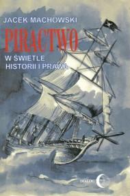 okładka Piractwo w świetle historii i prawa. Ebook | EPUB,MOBI | Jacek Machowski