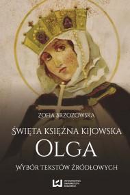 okładka Święta księżna kijowska Olga. Wybór tekstów źródłowych. Ebook | PDF | Zofia Brzozowska