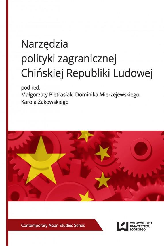 okładka Narzędzia polityki zagranicznej Chińskiej Republiki Ludowej. Ebook   PDF   Karol Żakowski, Małgorzata Pietrasiak, Dominik Mierzejewski