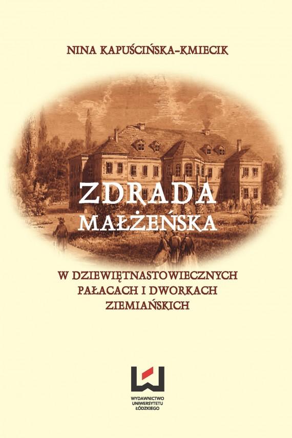okładka Zdrada małżeńska w dziewiętnastowiecznych pałacach i dworach ziemiańskich. Ebook   PDF   Nina Kapuścińska-Kmiecik