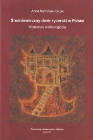 okładka Średniowieczny dwór rycerski w Polsce. Ebook | PDF | Anna Marciniak-Kajzer