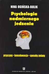 okładka Psychologia nadmiernego jedzenia. Przyczyny - konsekwencje - sposoby zmiany. Ebook | PDF | Nina Ogińska-Bulik