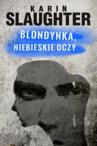 okładka Blondynka, niebieskie oczy. Ebook | EPUB,MOBI | Karin Slaughter