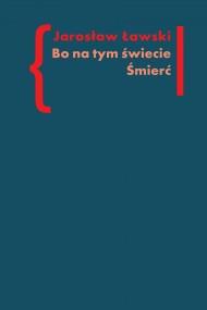 okładka Bo na tym świecie śmierć. Studia o czarnym romantyzmie. Ebook | EPUB,MOBI | Jarosław Ławski