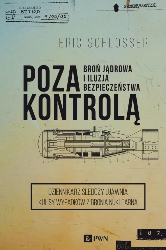 okładka Poza kontrolą. Broń jądrowa i iluzja bezpieczeństwa. Ebook | EPUB, MOBI | Eric  Schlosser