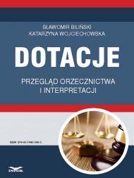 okładka Dotacje przegląd orzecznictwa i interpretacji. Ebook | papier | Sławomir Biliński, Katarzyna Wojciechowska