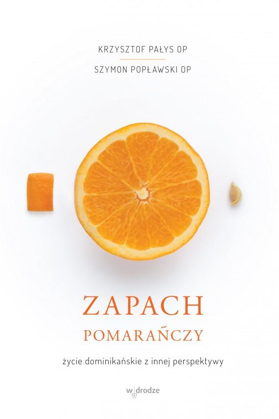 okładka Zapach pomarańczy. Życie dominikańskie z innej perspektywy. Ebook | EPUB, MOBI | Krzyszto Pałys OP, Szymon Popławski OP