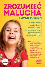 okładka Zrozumieć malucha. Co mogą zrobić rodzice dla dzieci w wieku 2-5 lat, aby wychować je na pewnych siebie i szczęśliwych ludzi. Ebook   EPUB,MOBI   Tovah P. Klein