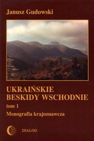 okładka Ukraińskie Beskidy Wschodnie Tom I. Przewodnik - monografia krajoznawcza, Ebook | Janusz  Gudowski