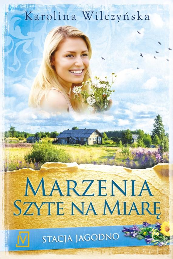 okładka Marzenia szyte ma miarę. Stacja Jagodno Tom II. Ebook | EPUB, MOBI | Karolina Wilczyńska