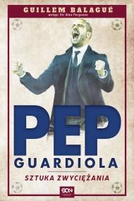 okładka Pep Guardiola. Sztuka zwyciężania. Ebook | EPUB,MOBI | Guillem Balagué