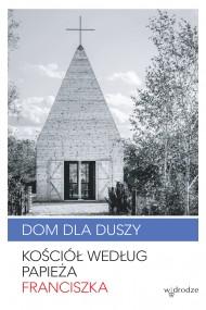 okładka Dom dla duszy. Kościół według papieża Franciszka. Ebook | EPUB,MOBI | Papież Franciszek