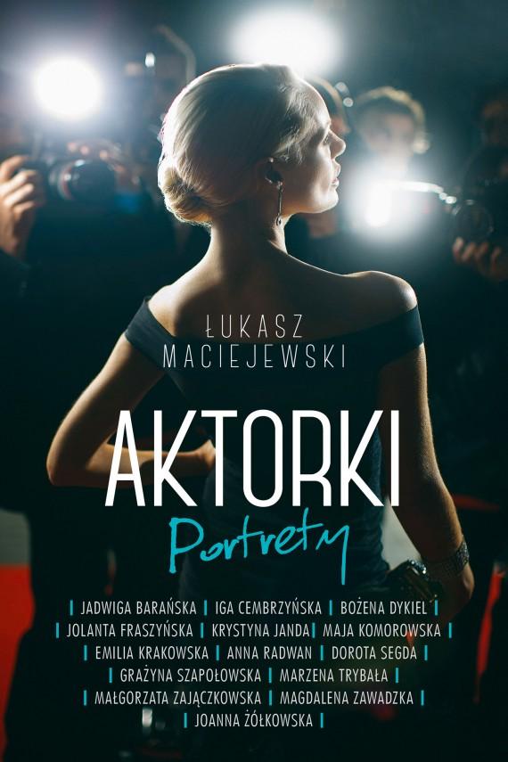 okładka Aktorki: Portretyebook | EPUB, MOBI | Łukasz Maciejewski