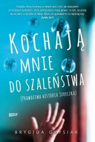 okładka Kochają mnie do szaleństwa. Prawdziwa historia Jureczka. Ebook | EPUB,MOBI | Brygida Grysiak